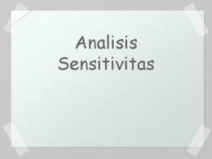 Analisis Sensitivitas Pengantar mengetahui akibatpengaruh perubahan parameterparameter PL