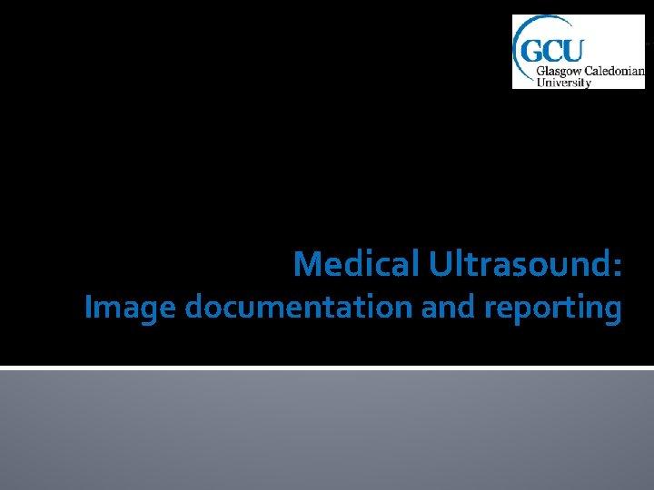 Medical Ultrasound Image documentation and reporting Ultrasound Documentation