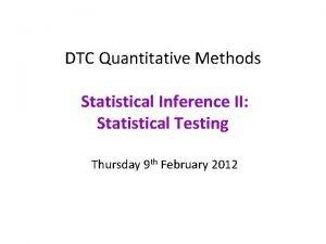 DTC Quantitative Methods Statistical Inference II Statistical Testing