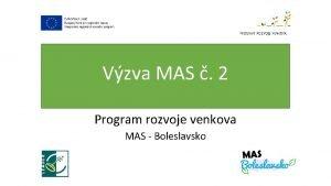Vzva MAS 2 Program rozvoje venkova MAS Boleslavsko