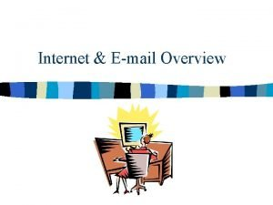Internet Email Overview Internet n A network of