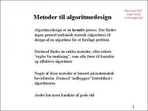 Metoder til algoritmedesign Algoritmedesign er en kreativ proces