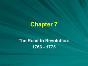 Chapter 7 The Road to Revolution 1763 1775