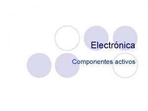 Electrnica Componentes activos Semiconductores Los componentes electrnicos activos