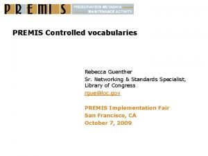 PREMIS Controlled vocabularies Rebecca Guenther Sr Networking Standards