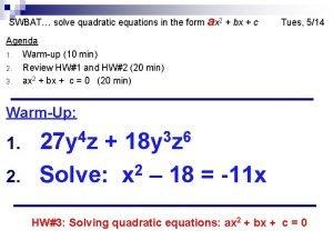 SWBAT solve quadratic equations in the form ax