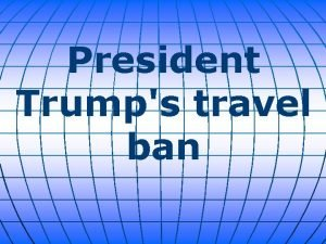 President Trumps travel ban President Trump signed an