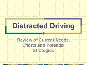 Distracted Driving Review of Current Needs Efforts and