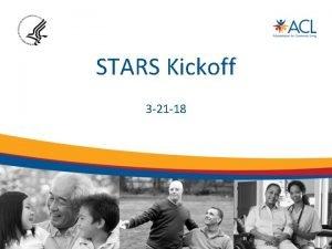 STARS Kickoff 3 21 18 Agenda STARS Overview