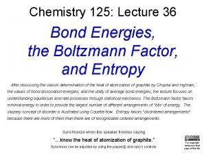 Chemistry 125 Lecture 36 Bond Energies the Boltzmann