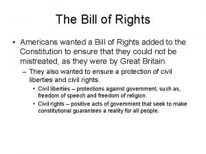 The Bill of Rights Americans wanted a Bill