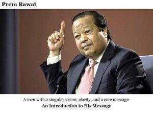 Prem Rawat A man with a singular vision