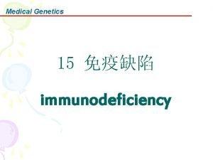 Medical Genetics 15 immunodeficiency Medical Genetics The immune