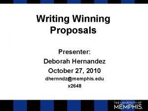 Writing Winning Proposals Presenter Deborah Hernandez October 27