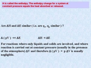 H is called the enthalpy The enthalpy change