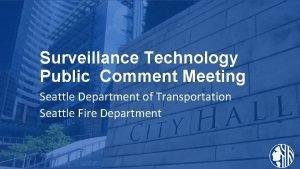 Surveillance Technology Public Comment Meeting Seattle Department of