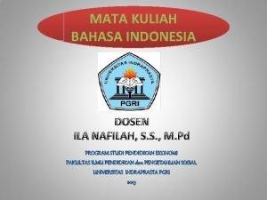 MATA KULIAH BAHASA INDONESIA DOSEN ILA NAFILAH S