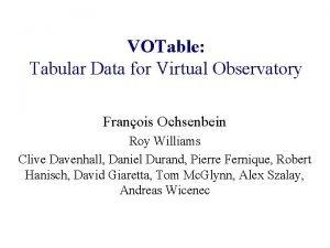 VOTable Tabular Data for Virtual Observatory Franois Ochsenbein