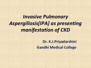 Invasive Pulmonary AspergillosisIPA as presenting manifestation of CKD