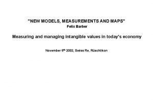 NEW MODELS MEASUREMENTS AND MAPS Felix Barber Measuring