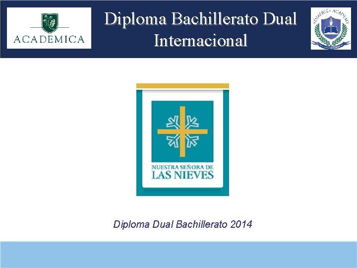 Diploma Bachillerato Dual Internacional Diploma Dual Bachillerato 2014