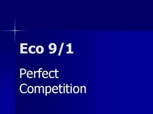 Eco 91 Perfect Competition Competition Good for consumers