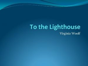 To the Lighthouse Virginia Woolf Background Virginia Woolf