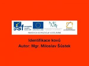 Identifikace kov Autor Mgr Miloslav stek Poznej nzev