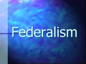 Federalism Central issue Where is the sovereignty Framers