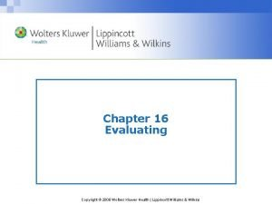 Chapter 16 Evaluating Copyright 2008 Wolters Kluwer Health