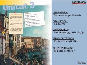 LITERATURA Els personatges literaris GRAMTICA Ladverbi ORTOGRAFIA Les