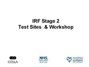IRF Stage 2 Test Sites Workshop Fundamentally Clinicians