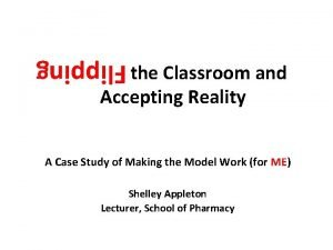 Flipping the Classroom and Accepting Reality A Case