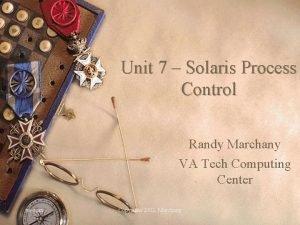 Unit 7 Solaris Process Control Randy Marchany VA