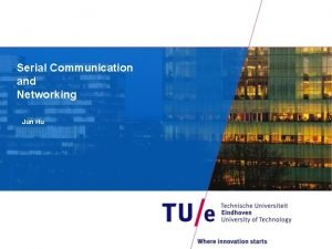 Serial Communication and Networking Jun Hu Today Serial