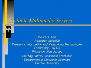 Scalable Multimedia Servers MS I Walid G Aref
