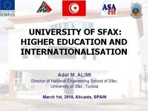 UNIVERSITY OF SFAX HIGHER EDUCATION AND INTERNATIONALISATION Adel