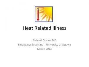 Heat Related Illness Richard Dionne MD Emergency Medicine
