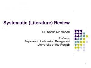 Systematic Literature Review Dr Khalid Mahmood Professor Department