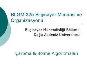 BLGM 325 Bilgisayar Mimarisi ve Organizasyonu Bilgisayar Mhendislii