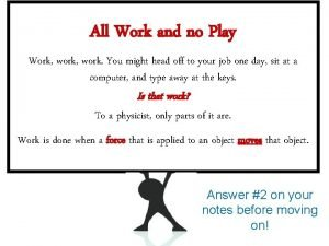 All Work and no Play Work work You