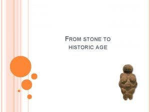 FROM STONE TO HISTORIC AGE NEOLITHIC AGE 6