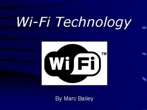 WiFi Technology By Marc Bailey What is WiFi