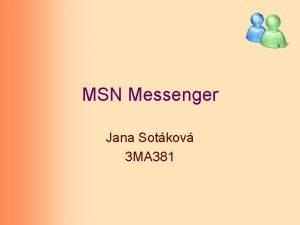 MSN Messenger Jana Sotkov 3 MA 381 Obsah