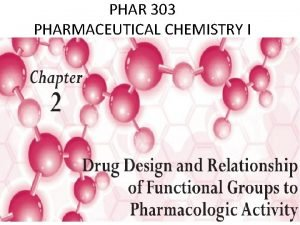 PHAR 303 PHARMACEUTICAL CHEMISTRY I MOLECULAR STRUCTURE AND