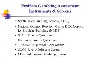 Problem Gambling Assessment Instruments Screens South Oaks Gambling