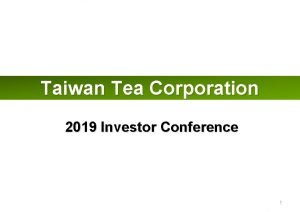 Taiwan Tea Corporation 2019 Investor Conference 1 Disclaimer