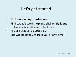 Lets get started Go to workshops molviz org