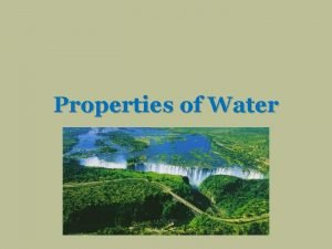 Properties of Water Water covers 23 of Earth
