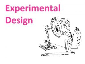 Experimental Design Experiment Experiment Researchers impose some change